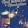 Nuit blanche à Manhattan [Coup de foudre à Manhattan #1] de Sarah Morgan