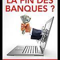 Apple Bitcoin Paypal Google - La fin des <b>banques</b> ? - Comment la technologie va changer votre argent - Philippe Herlin - Eyrolles