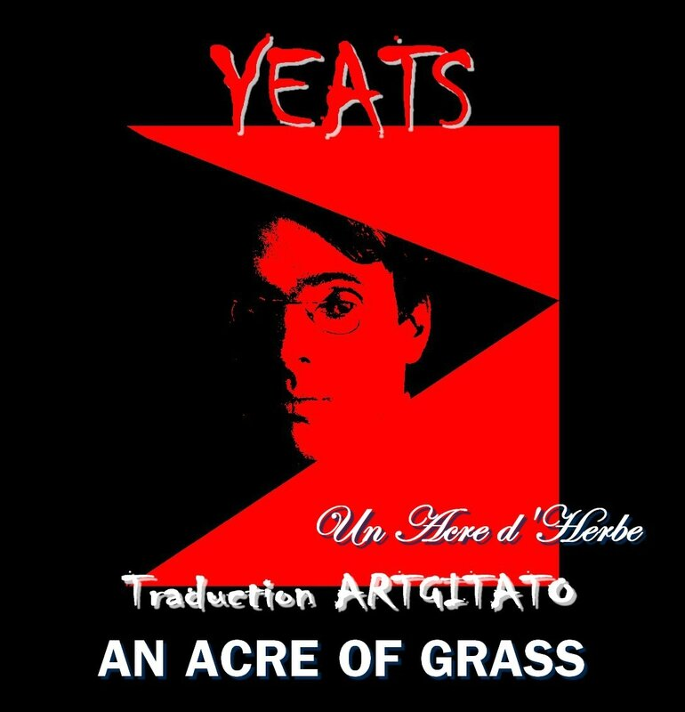 An Acre of Grass Yeats Traduction Artgitato & Texte anglais Un Acre d'herbe