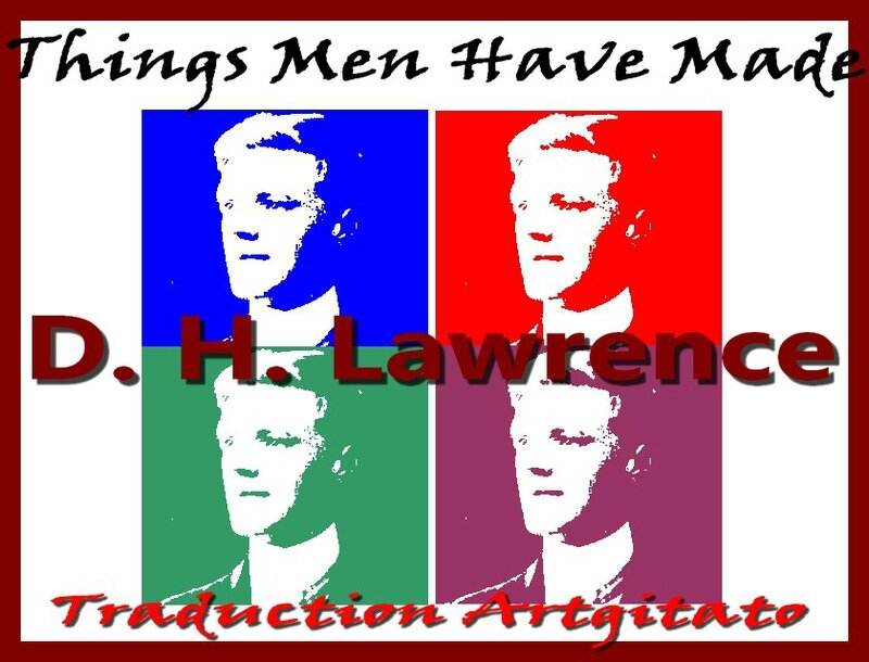 Things men have made DH Lawrence Poem Traduction Argtitato Les Choses que les Hommes ont faites
