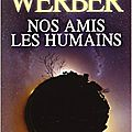 Nos amis les humains / Bernard WERBER