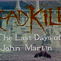 ROADKILL, THE LAST DAYS OF JOHN MARTIN