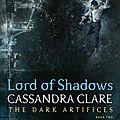 Lord of Shadows [<b>The</b> Dark Artifices #2] de Cassandra Clare
