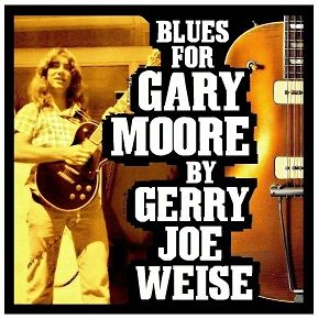 Blues For Gary Moore - Gerry Joe Weise