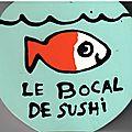 Le bocal de Sushi