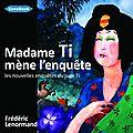 « Madame Ti mène l'enquête-Les nouvelles enquête du juge Ti » de Fréderic Lenormand (Lu par Emmanuelle <b>Cazal</b>)