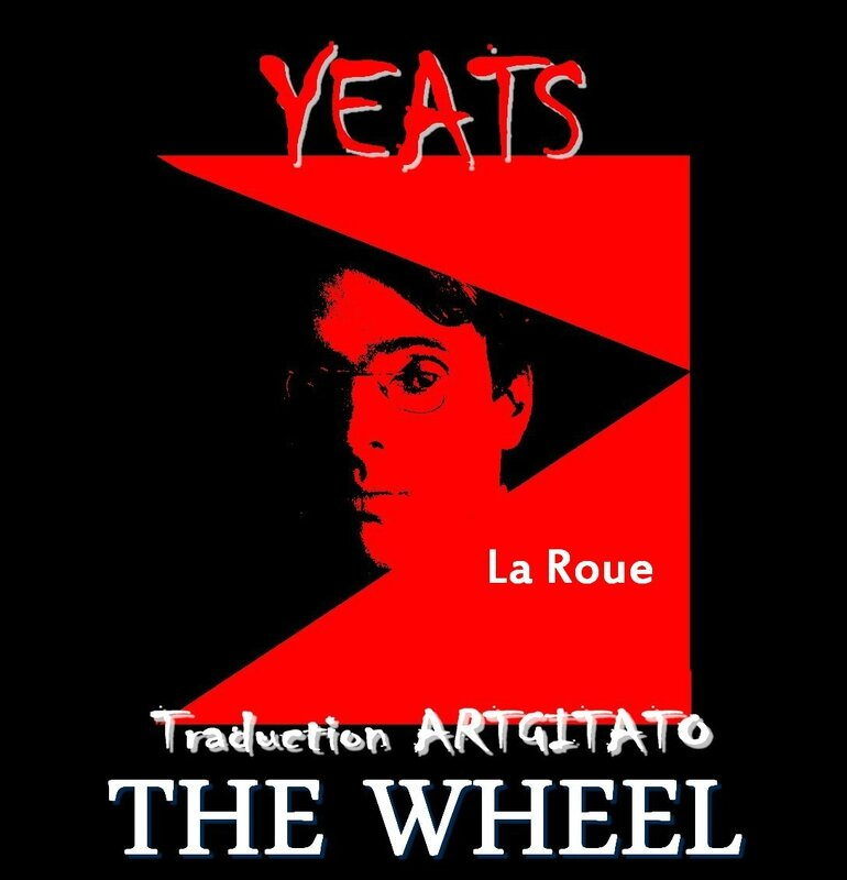 The Wheel Yeats Traduction Artgitato & Texte anglais La Roue