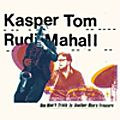 Kasper Tom, <b>Rudi</b> <b>Mahall</b> : One Man's Trash Is Another Man's Treasure (Barefoot, 2016)