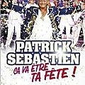 Ça va être ta fête : le nouvel album de Patrick Sébastien