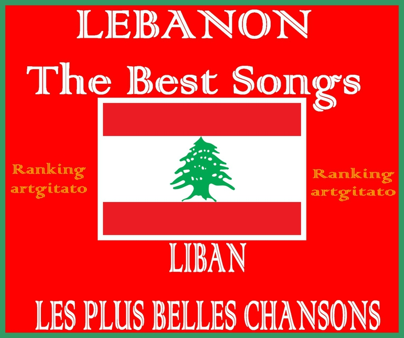 Liban Lebanon The Best Songs Les plus belles chansons Artgitato Ranking