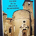 Guide de la <b>France</b> Templière - Laurent Dailliez