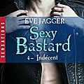 <b>Sexy</b> Bastard tome 4 : Indécent de Eve Jagger