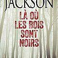 Là ou les bois sont noirs de Lisa Jackson