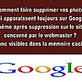 Comment faire supprimer vos photos, ou tout autre contenu, qui apparaissent toujours sur Google, <b>même</b> après suppression ?