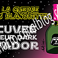 LA GUERRE DES BLANQUETTES - Cuvée Sieur Dark Vador.