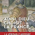Ainsi, Dieu choisit la France, essai par Camille Pascal