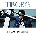 Tiborg fait trembler le dancefloor avec le tube If U wanna Be Loved