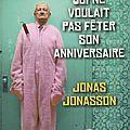 Le Vieux qui ne voulait pas fêter son anniversaire et se fit la malle de Jonas JONASSON - Avis littéraire