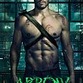 <b>Arrow</b> : la série TV inspirée de <b>Green</b> <b>Arrow</b>