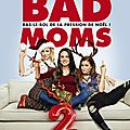 Concours BAD MOMS 2 : 10 places à gagner pour voir la suite des aventures des mamans US déjantées..
