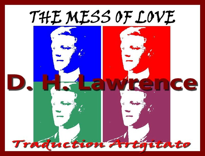 The Mess of love dh lawrence Traduction Française Artgitato Le désordre de l'amour