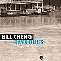 River <b>Blues</b>, Bill Cheng