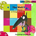 The wolf who wanted to change his color, <b>CE2</b>/CM1/CM2, projet interdisciplinaire TICE et anglais.