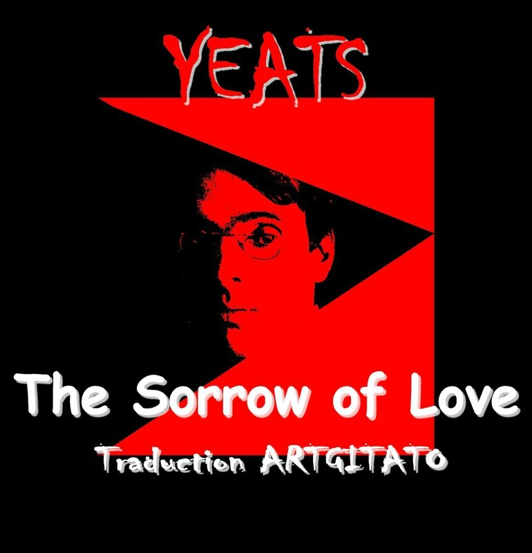 The Sorrow of Love Yeats Traduction Artgitato & Texte anglais