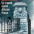 Le monde caché d'Axton <b>House</b>