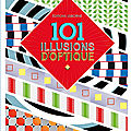 101 <b>Illusions</b> d'Optique