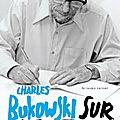 BUKOWSKI <b>Charles</b> / Sur l'écriture.