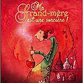 Ma grand-<b>mère</b> est une sorcière !, de Jeanne Taboni Misérazzi, chez MicMac Editions *