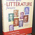 Mille ans de littérature française : Les grands <b>écrivains</b>, Les plus beaux textes, Les repères culturels et historiques - Claude