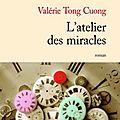 L'<b>atelier</b> des miracles de Valérie Tong Cuong