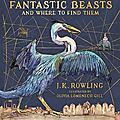 Fantastic Beasts and Where to Find Them : the illustrated edition de J.K. Rowling & Olivia Lomenech Gill