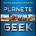 Planète <b>Geek</b> - Collectif - Lonely Planet