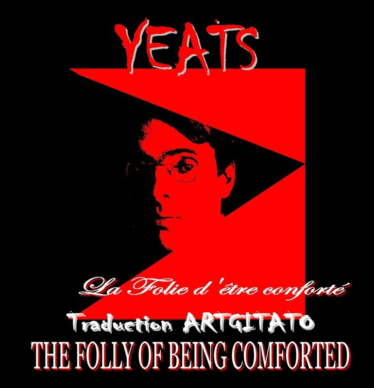the folly of being comforted yeats Traduction Artgitato & Texte anglais