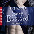 Sexy Bastard Tome 2 : Insolent de Eve Jagger