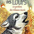 Le royaume des loups - Le gardien des Volcans Sacrés - tome 3