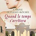 QUAND LE <b>TEMPS</b> S'ARRETERA - CAROLE DUPLESSY-ROUSEE.