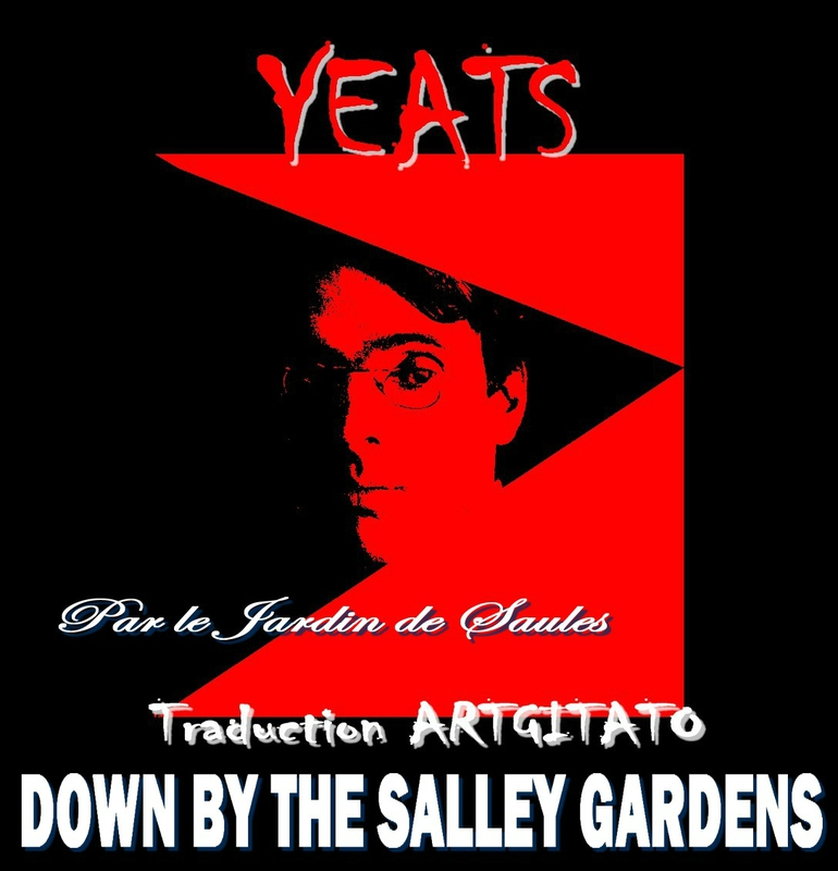 DOWN BY THE SALLEY GARDENS Yeats Traduction Artgitato & Texte anglais Par le jardin de saules
