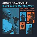 Jimmy Somerville: Don'<b>t</b> Leave Me This Way (live and acoustic at Stella Polaris | New Single| 22nd july 2016