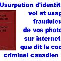 Usurpation d'identité, vol et usage frauduleux de vos photos sur internet : que dit le code <b>criminel</b> canadien ?
