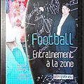Football : Entraînement à la zone (Principes <b>généraux</b>, exercices spécifiques) - Herman Vermeulen, avec la participation de Trond