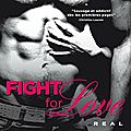 Fight for love tome 1 : Real de Katy Evans