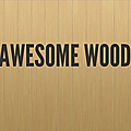 ♥ AWESOME WOOD ♥