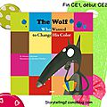 The wolf who wanted to change his colour, fin CE1 début <b>CE2</b>