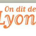 On dit de <b>Lyon</b>...