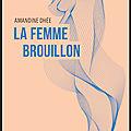 La femme brouillon - Amandine Dhée - Editions La Contre Allée
