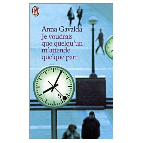 Je voudrais que quelqu'un m'attende quelque part, Anna Gavalda 8378508